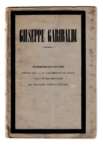 GIUSEPPE GARIBALDI. COMMEMORAZIONE DETTA NELLA R. UNIVERSITA' DI PAVIA DAL PROFESSORE IGINIO GENTILE